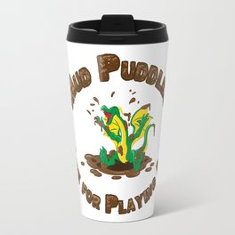 Mud Puddle Are for Playing In! Travel Mug