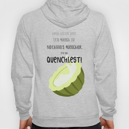 It's The Quenchiest! Hoody