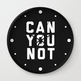 Can You Not Funny Quote Wall Clock