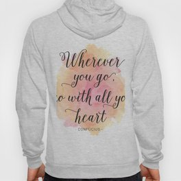 Wherever you go, go with all your heart. Confucius Hoody