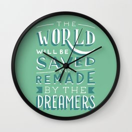 The World Will Be Saved and Remade by the Dreamers Wall Clock