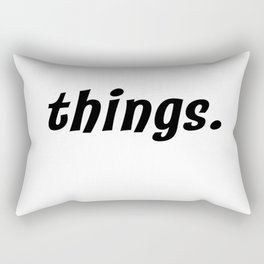 things. Rectangular Pillow