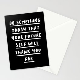 Do Something Today That Your Future Self Will Thank You For black and white motivational typography Stationery Cards