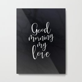 Good Morning My Love #Love #valentines Metal Print