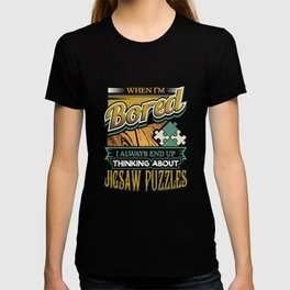 When I'm Bored Always End Up Thinking Jigsaw Puzzles T-shirt