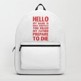 HELLO MY NAME IS INIGO MONTOYA YOU KILLED MY FATHER PREPARE TO DIE Backpack