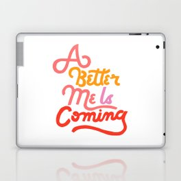 A Better Me Is Coming Laptop & iPad Skin