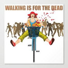 BIKE! Walking Is For The Dead Canvas Print