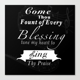 Come thou fount Canvas Print