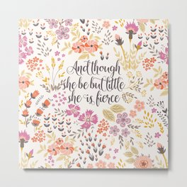 And though she be but little she is fierce (MFP1) Metal Print