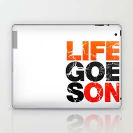 Life Goes On Laptop & iPad Skin