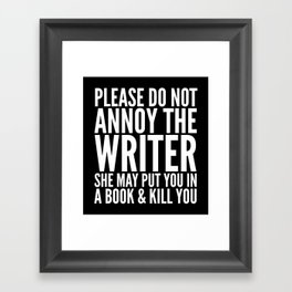 Please do not annoy the writer. She may put you in a book and kill you. (Black & White) Framed Art Print