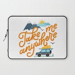 Take me anywhere Laptop Sleeve