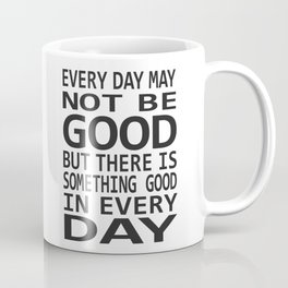 Every Day May Not Be Good. Coffee Mug
