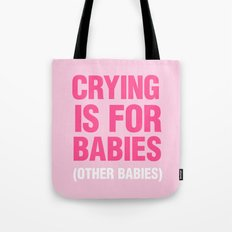 Crying is for Babies Tote Bag
