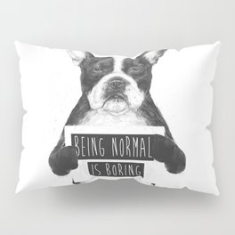 Being normal is boring Pillow Sham