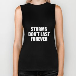 storms don't last forever quote Biker Tank