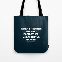 When Type Ones Support Each Other, Great Things Happen Tote Bag