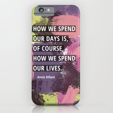 How We Spend Our Lives iPhone 6 Slim Case