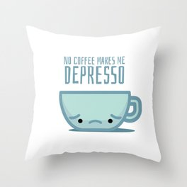 No coffee makes me depresso Throw Pillow