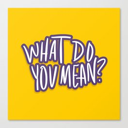 What Do You Mean?  Canvas Print
