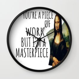You're a piece of work, but i'm a master piece Wall Clock