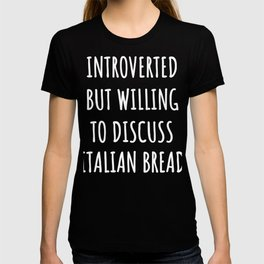 Italian bread lover funny introvert gifts T-shirt