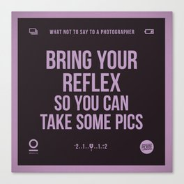 Bring your reflex Canvas Print