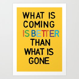 What is coming is better than what is gone print | yellow print | wall art | typo | Art Print