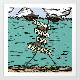 The Best Ships are Friendships Art Print
