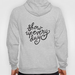 Show Up Every Day - Black Ink Hand Lettering Hoody