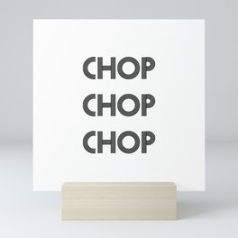 Chop Chop Chop Mini Art Print