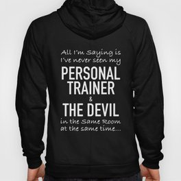 al I am saying is Ive never seen my personal trainer and the devil in the same room at the same time Hoody