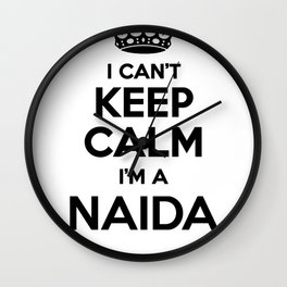 I cant keep calm I am a NAIDA Wall Clock