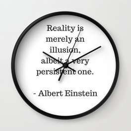 REALITY IS MERELY AN ILLUSION - ALBERT EINSTEIN QUOTE Wall Clock