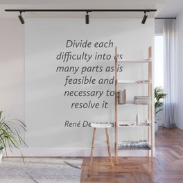 Divide each difficulty - Rene Descartes Quotes Wall Mural