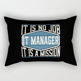 IT Manager  - It Is No Job, It Is A Mission Rectangular Pillow