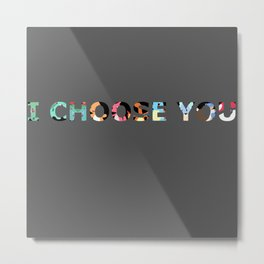 i choose you Metal Print