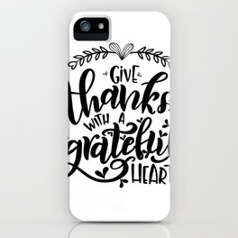 Give thanks with a grateful heart iPhone Case