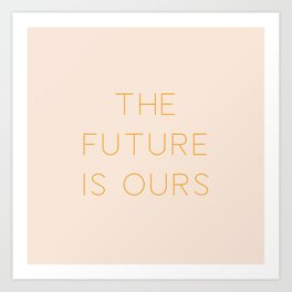 The Future Is Ours Art Print