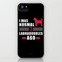 I was normal 3 Labradoodles ago iPhone Case