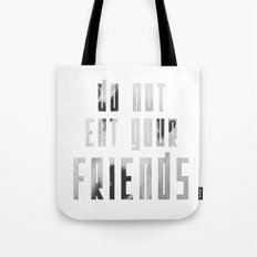 Do Not Eat Your Friends Tote Bag