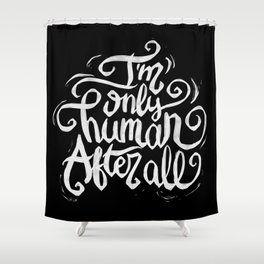 I'm only human after all Shower Curtain