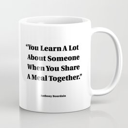 You Learn A Lot About Someone When You Share A Meal Together Coffee Mug