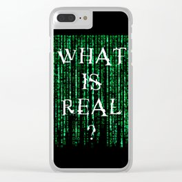 What is real? Clear iPhone Case
