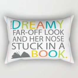 With a dreamy far-off look and her nose stuck in a book Rectangular Pillow