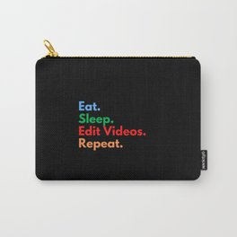 Eat. Sleep. Edit Videos. Repeat. Carry-All Pouch
