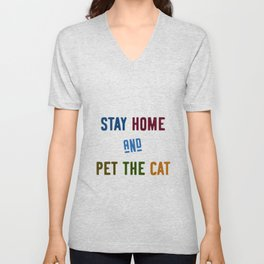 Stay home and pet the cat Unisex V-Neck