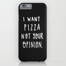 I Want Pizza Not Your Opinion - Typography Black & White iPhone 6s Slim Case