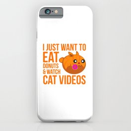 I Just Want To Eat Donuts and Watch Cat Videos iPhone Case